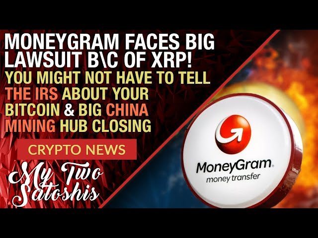 CRYPTO MARKET UPDATE: YOU MIGHT NOT HAVE TO TELL THE IRS ABOUT BITCOIN, MONEYGRAM SUED OVER XRP BIZ