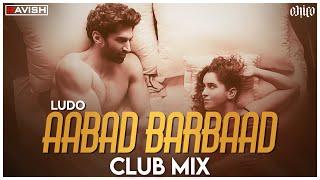 Aabaad Barbaad   Club Mix   LUDO   Arijit Singh & Pritam   DJ Ravish & DJ Chico