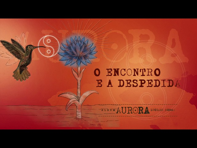 09. O Encontro e a Despedida - Aurora (Luciano Renan)