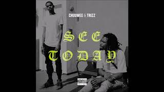 """Chuuwee & Trizz - """"See Today"""" OFFICIAL VERSION"""