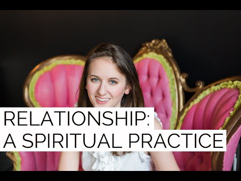 How To Embrace Your Relationship As A Spiritual Practice