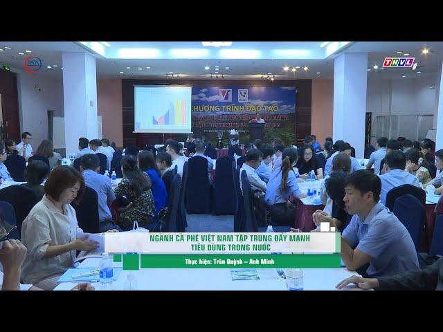 Ngành cà phê Việt Nam tập trung đẩy mạnh tiêu dùng trong nước