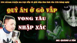 Sợ Hãi | Quỷ Ám Ở Gò Vấp Thành Phố Hồ Chí Minh , Vong Tàu Nhập Xác - Truyện Ma Có Thật Quàng A Tũn