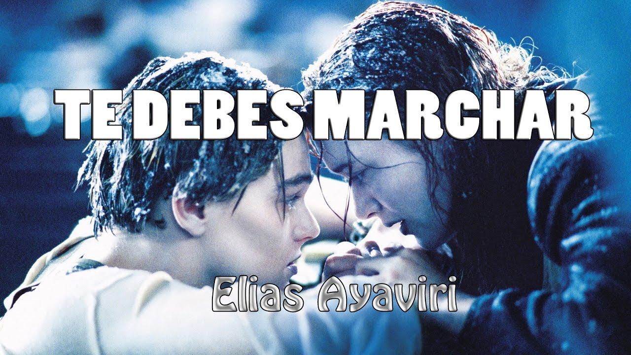 Te Debes Marchar - Elias Ayaviri Ft Mauge (LETRA) Nuevo !