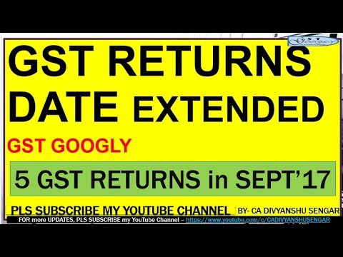 5 GST RETURNS to be filed in SEPTEMBER'17- GSTR DUE DATE EXTENDED* from YouTube · Duration:  2 minutes 28 seconds