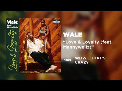 Wale - Love & Loyalty (feat. Mannywellz) [Official Audio]