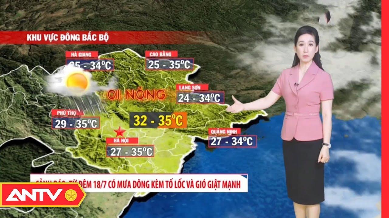 Dự báo thời tiết tối 16/7: Miền Bắc ngày nắng nóng, đêm mưa dông | ANTV | Thông tin thời tiết hôm nay và ngày mai