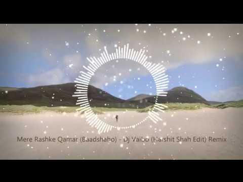 Mere Rashke Qamar (Baadshaho) - DJ Harshit Shah Remix (Vaibo Edit)