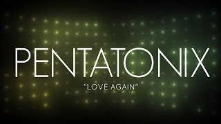 PENTATONIX - LOVE AGAIN (LYRICS)