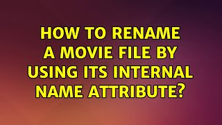Ubuntu: How to rename a movie file by using its internal name attribute?
