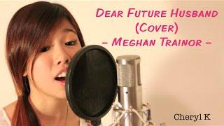 """Dear Future Husband"" COVER - Meghan Trainor (by Cheryl K)"