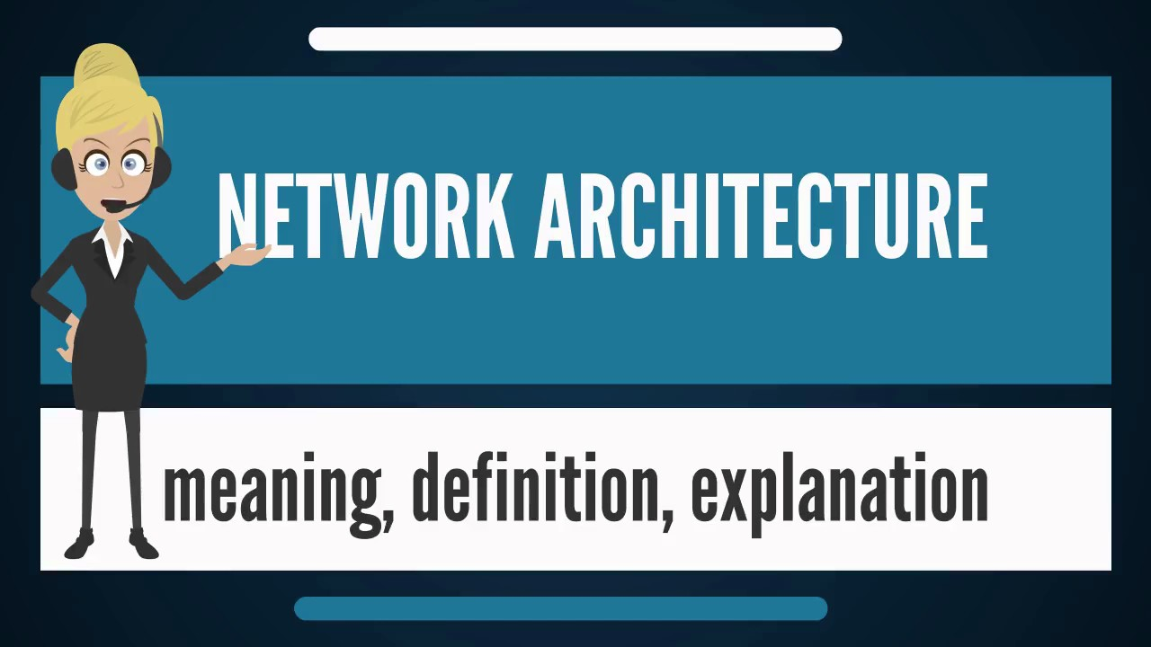 what is network architecture? what does network architecture mean