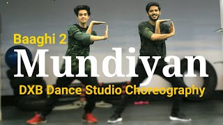 Baaghi 2 - Mundiyan Dance Choreography | Hip Hop | Tiger Shorff , Disha Patani | DXB Dance Studio