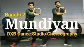Baaghi 2 - Mundiyan Dance Choreography | Hip Hop | Tiger Shorff , Disha Patani | DXB Dance Studio