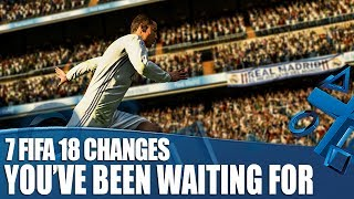 FIFA 18 - 7 Changes You've Been Waiting For