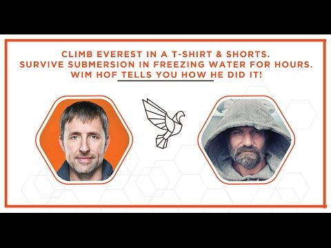 Climb Everest In a T-shirt & Shorts. Wim Hof Tells You How!