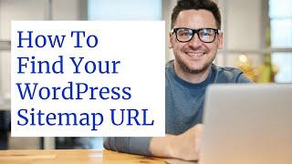 How To Find Your WordPress Sitemap URL Tutorial