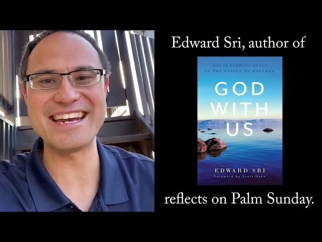 Edward Sri reflects on Palm Sunday