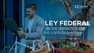 Cadefi - Ley Federal de Derechos de los Contribuyentes