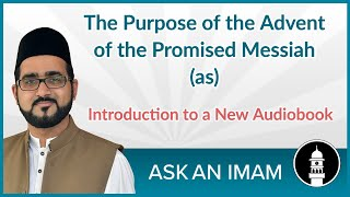Advent of the Promised Messiah (as) and the purpose of the establishment of the Jama'at | Ask an ...