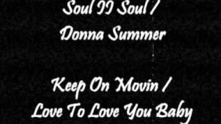 Soul II Soul / Donna Summer - Keep On Movin / Love To Love You Baby
