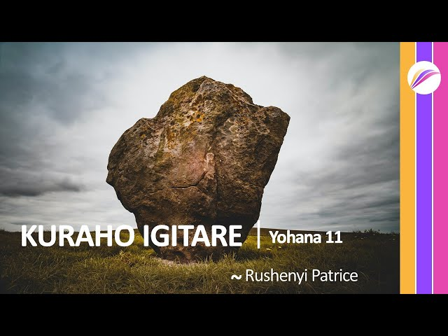 KURAHO IGITARE | Yohana 11 | Rushenyi Patrice 12
