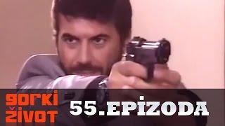 Gorki Zivot 55 Epizoda