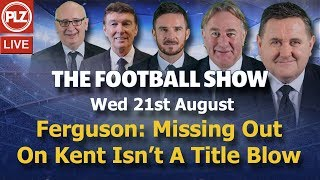 Ferguson: Missing Out On Kent Isn't A Title Blow - The Football Show - Wed 21st August 2019.