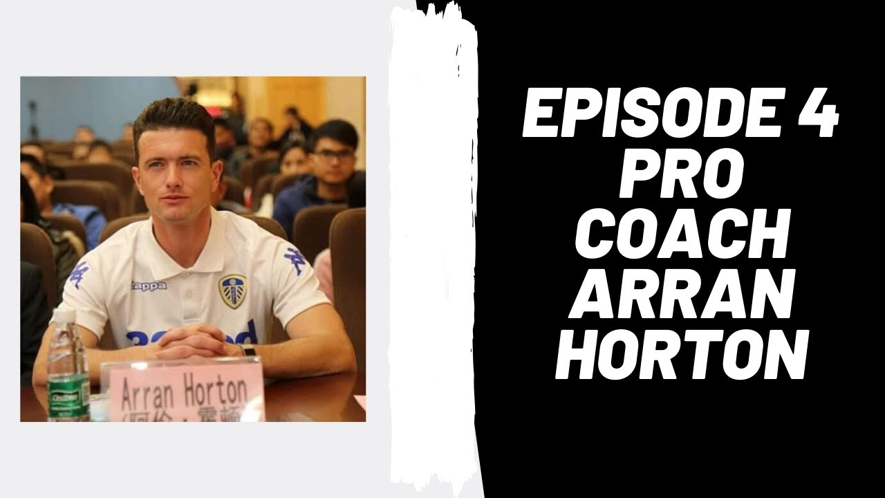 Podcast Ep 4: Arran Horton, Former Leeds United Coach