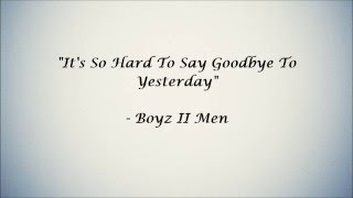 It's So Hard To Say Goodbye To Yesterday (Lyrics) - Boyz II Men