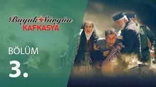 Büyük Sürgün Kafkasya 3.Bölüm