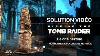 Rise of the Tomb Raider - Collectibles - La Cité perdue  - Monolithes et caches de monnaie