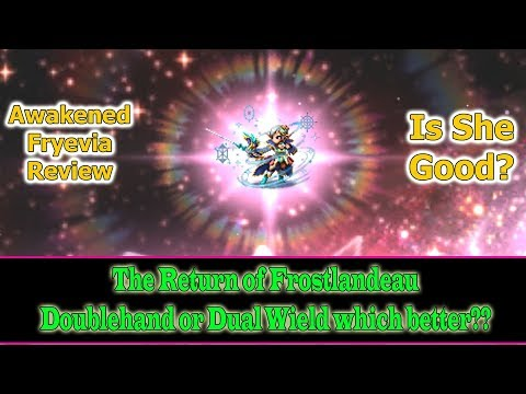 FF BE 6 stars Awakened Fryevia Review: Doublehand or Dual Wield?? (#386)