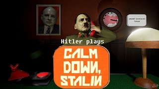 Hitler plays Calm down Stalin!
