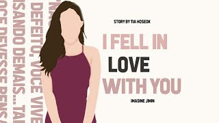 [ IMAGINE ] Jimin ep. 9 •Me apaixonei por você•