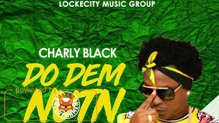 Charly Black - Do Dem Nutn (Raw) February 2018