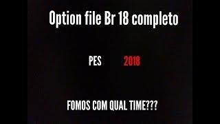 PES 2018 CAMPEONATO BRASILEIRO OPTION FILE COMPLETO! FOMOS COM QUAL TIME???
