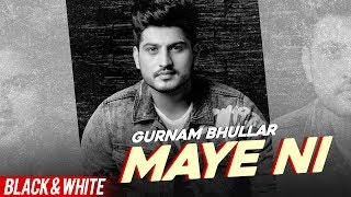 Maye Ni (Official B&W Video) | Gurnam Bhullar | Sonam Bajwa | Latest Punjabi Songs 2020