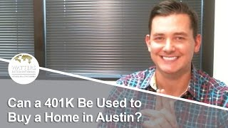 Greater Austin Real Estate Agent: Using a 401K to fund a home purchase?