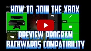 How YOU Can Get into The Xbox One Preview Program! Backwards Compatabiltiy!