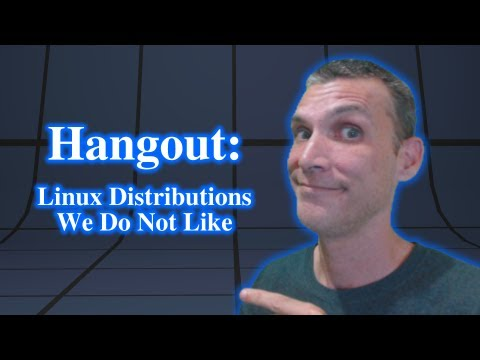 Hangout: Linux Distributions That We Do Not Like!