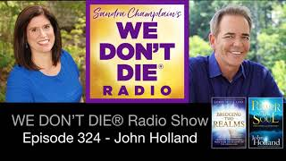 Episode 324 John Holland - Bridging Two Realms...Your Loved Ones are Only a Thought Away