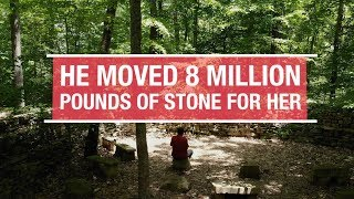 He Moved 8 Million Pounds of Stone for Her