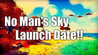 NO MAN'S SKY RELEASE / LAUNCH DATE CONFIRMED / GAMEPLAY FOOTAGE