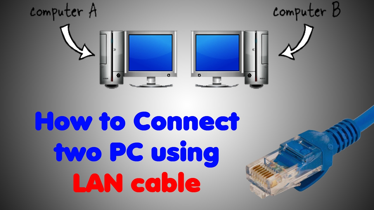 Computer Connected By 2 People : How to connect two pc using lan cable youtube