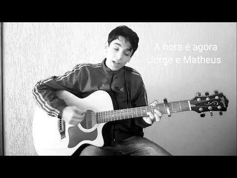 A hora é agora - Jorge e Matheus   Cover por Guilherme Porto
