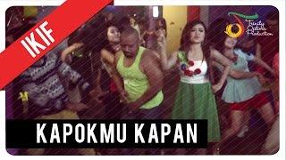 Ikif Kapokmu Kapan Official Video Klip