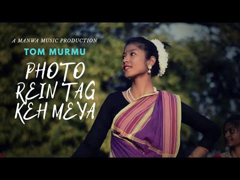 New Hit Santhali Video Song 2018 ||  Photo Rein Tag Keh Meya ||  Tom Murmu