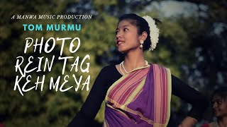 New Hit Santhali Video Song 2018 ||  Photo Rein Tag Keh Meya ||  Tom Murmu
