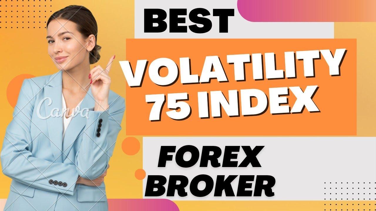 Best Broker For Volatility 75 Index Best Forex Broker For